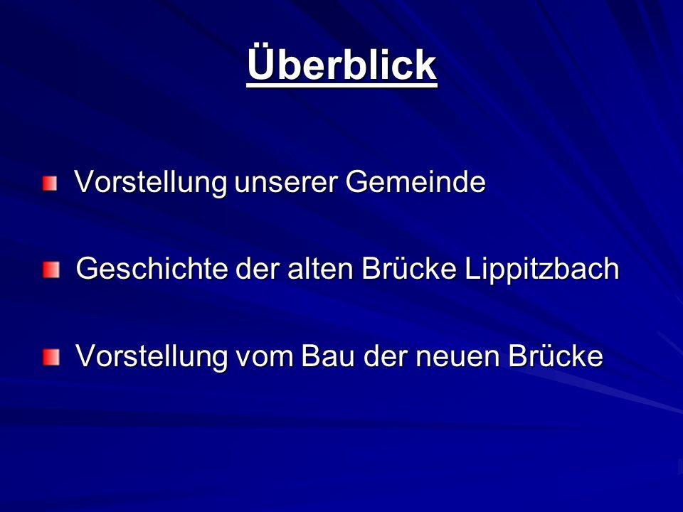 Überblick Vorstellung unserer Gemeinde Vorstellung unserer Gemeinde Geschichte der alten Brücke Lippitzbach Geschichte der alten Brücke Lippitzbach Vo