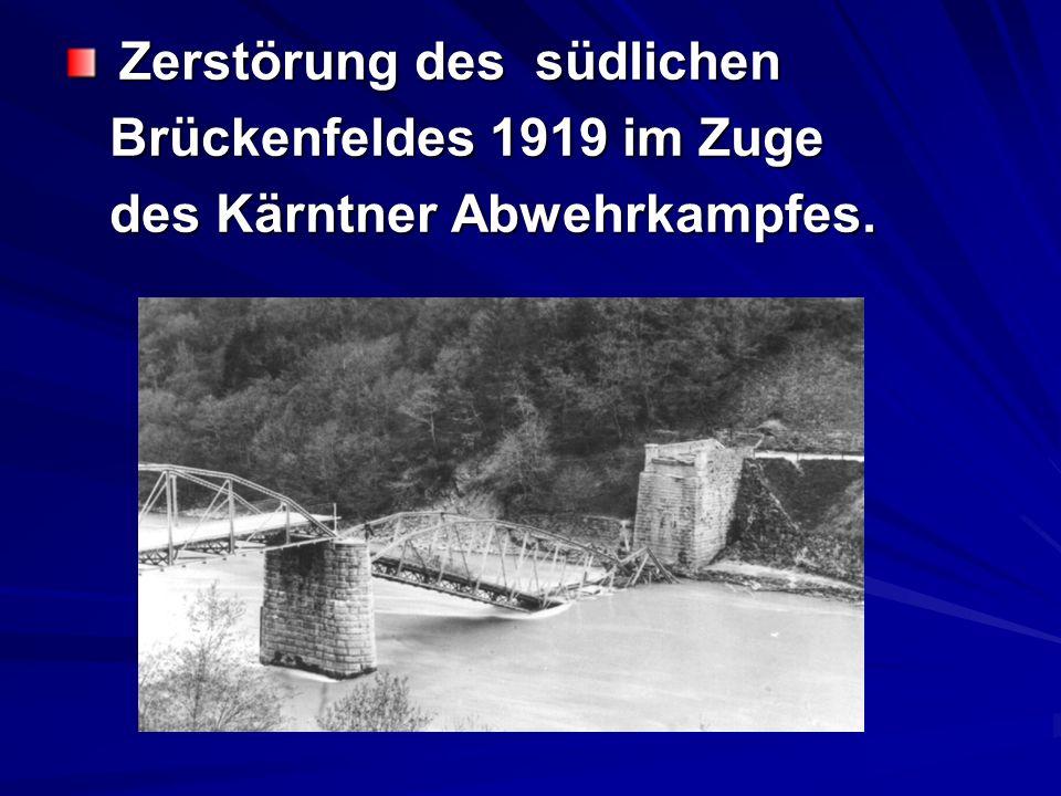Zerstörung des südlichen Zerstörung des südlichen Brückenfeldes 1919 im Zuge Brückenfeldes 1919 im Zuge des Kärntner Abwehrkampfes. des Kärntner Abweh