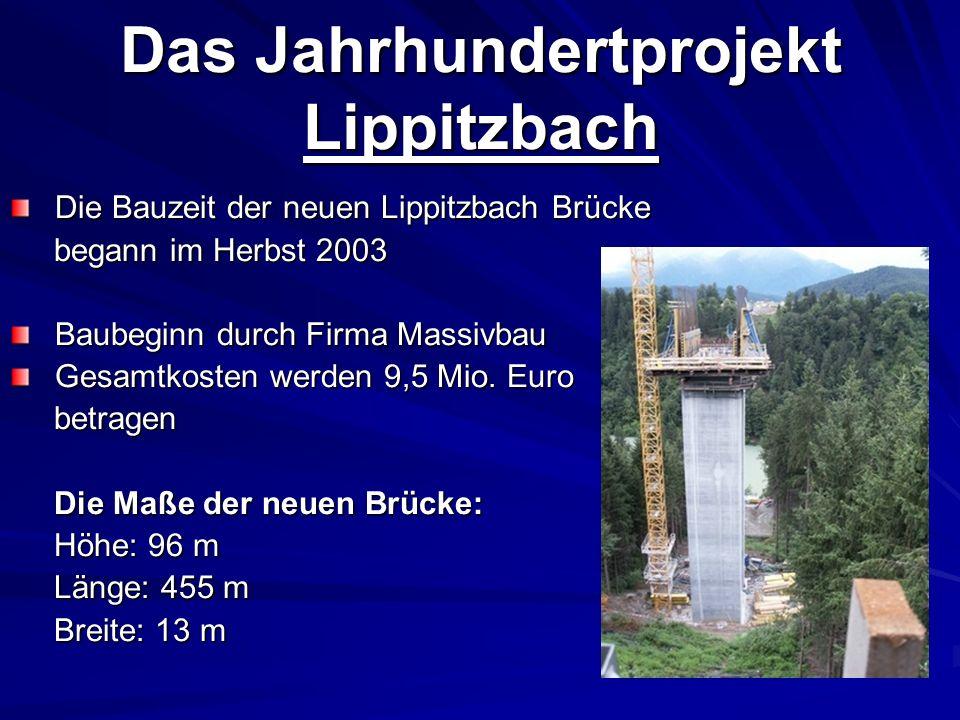 Das Jahrhundertprojekt Lippitzbach Die Bauzeit der neuen Lippitzbach Brücke Die Bauzeit der neuen Lippitzbach Brücke begann im Herbst 2003 begann im H