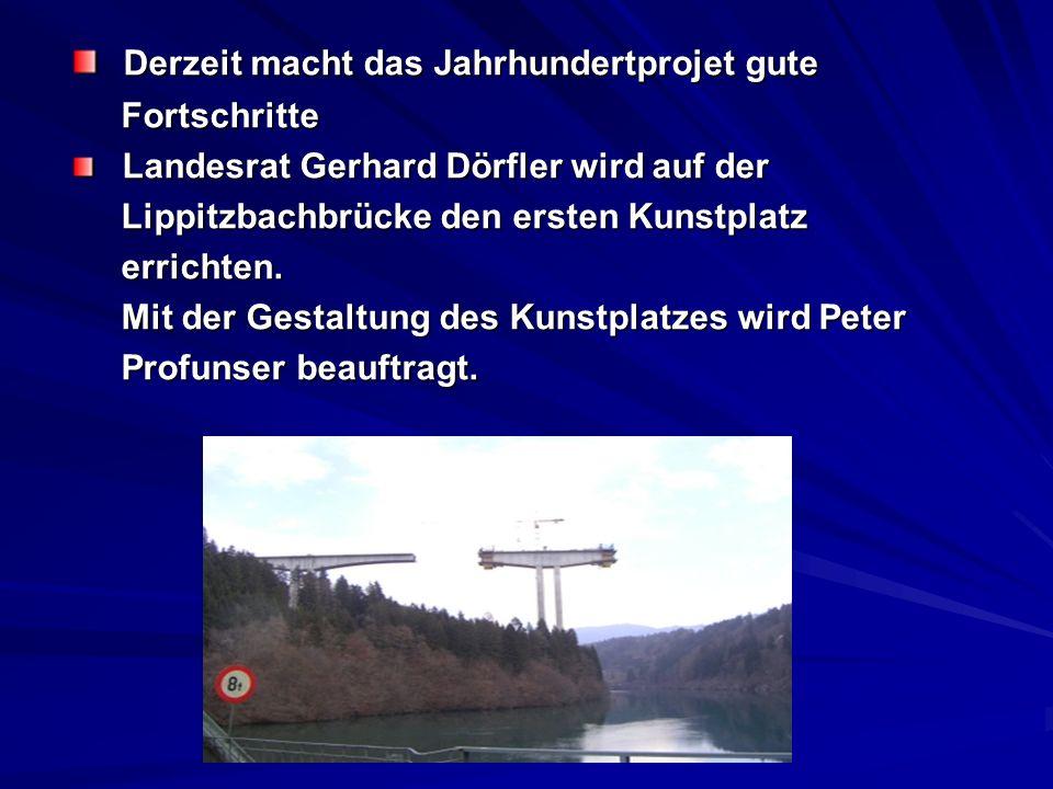 Derzeit macht das Jahrhundertprojet gute Derzeit macht das Jahrhundertprojet gute Fortschritte Fortschritte Landesrat Gerhard Dörfler wird auf der Lan