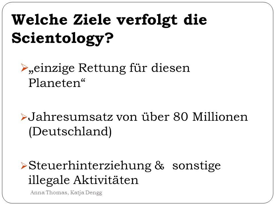 Welche Ziele verfolgt die Scientology? einzige Rettung für diesen Planeten Jahresumsatz von über 80 Millionen (Deutschland) Steuerhinterziehung & sons