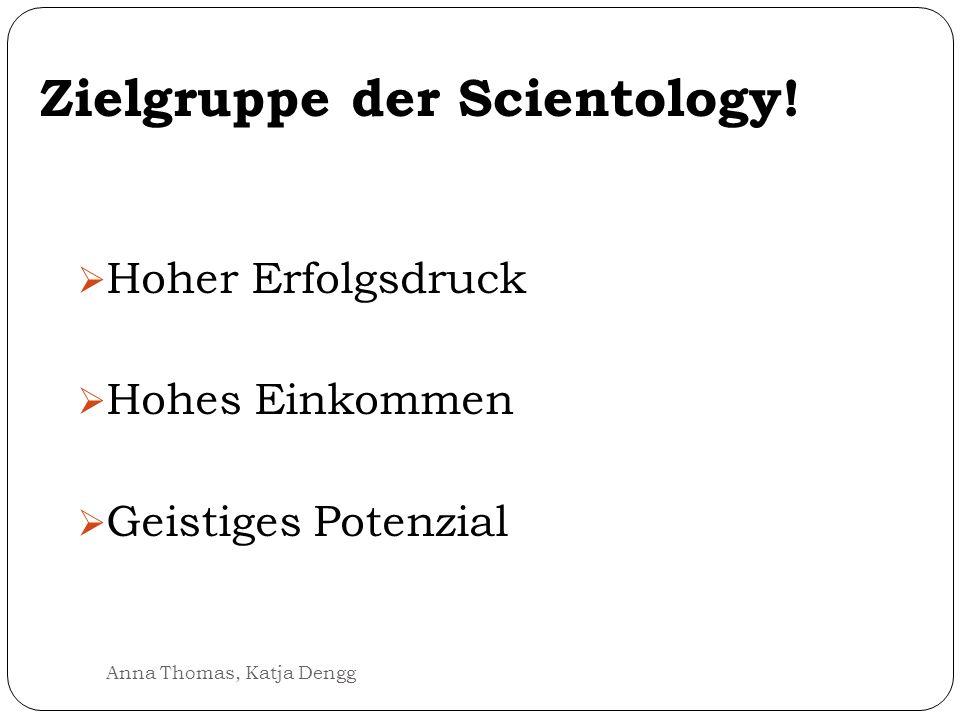Zielgruppe der Scientology! Hoher Erfolgsdruck Hohes Einkommen Geistiges Potenzial Anna Thomas, Katja Dengg