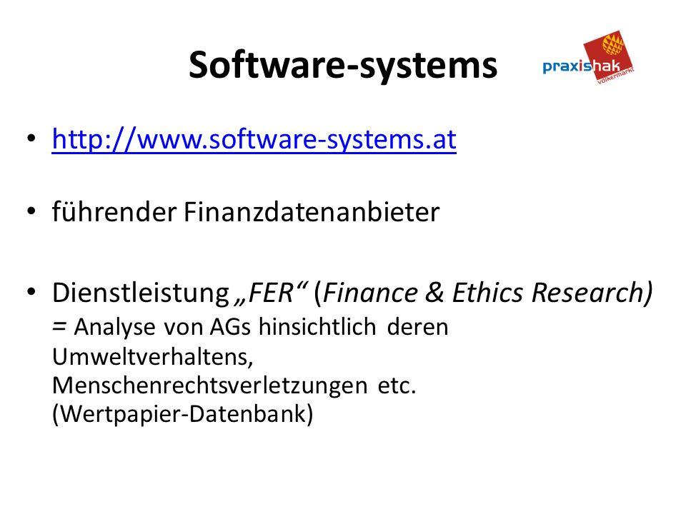 Software-systems http://www.software-systems.at führender Finanzdatenanbieter Dienstleistung FER (Finance & Ethics Research) = Analyse von AGs hinsichtlich deren Umweltverhaltens, Menschenrechtsverletzungen etc.