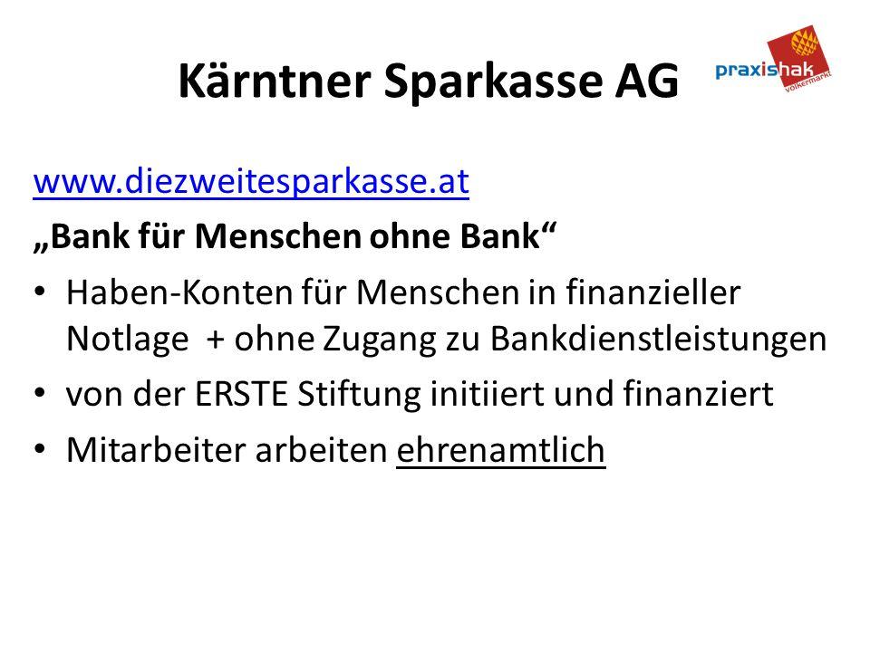 Kärntner Sparkasse AG www.diezweitesparkasse.at Bank für Menschen ohne Bank Haben-Konten für Menschen in finanzieller Notlage + ohne Zugang zu Bankdienstleistungen von der ERSTE Stiftung initiiert und finanziert Mitarbeiter arbeiten ehrenamtlich
