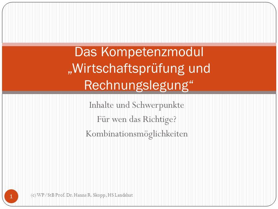 Inhalte und Schwerpunkte Für wen das Richtige? Kombinationsmöglichkeiten Das Kompetenzmodul Wirtschaftsprüfung und Rechnungslegung 1 (c) WP/StB Prof.