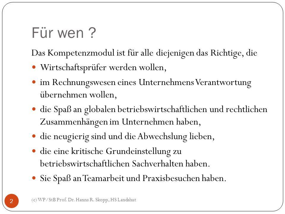 Für wen ? (c) WP/StB Prof. Dr. Hanns R. Skopp, HS Landshut 2 Das Kompetenzmodul ist für alle diejenigen das Richtige, die Wirtschaftsprüfer werden wol