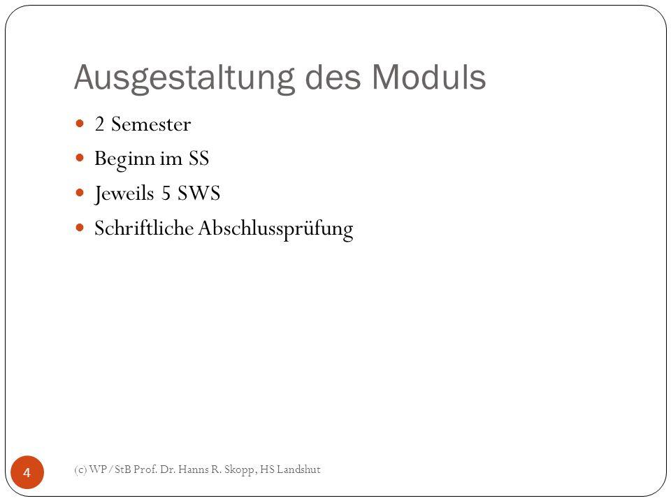 Ausgestaltung des Moduls (c) WP/StB Prof. Dr. Hanns R. Skopp, HS Landshut 4 2 Semester Beginn im SS Jeweils 5 SWS Schriftliche Abschlussprüfung