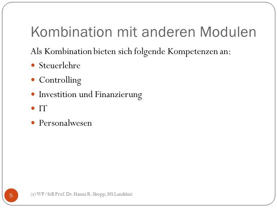 Kombination mit anderen Modulen (c) WP/StB Prof. Dr. Hanns R. Skopp, HS Landshut 5 Als Kombination bieten sich folgende Kompetenzen an: Steuerlehre Co