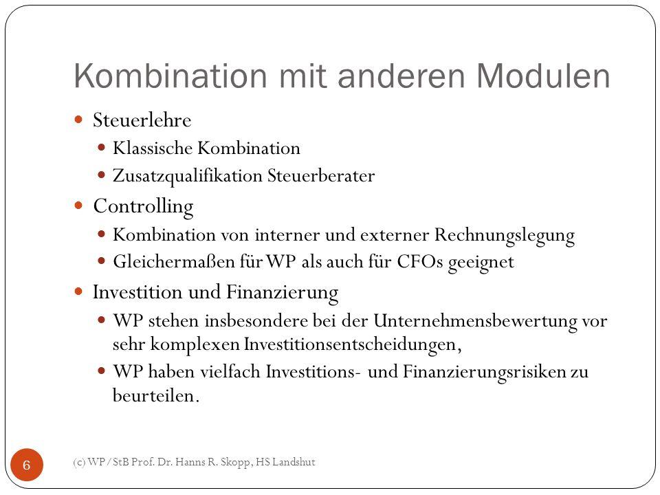 Kombination mit anderen Modulen (c) WP/StB Prof. Dr. Hanns R. Skopp, HS Landshut 6 Steuerlehre Klassische Kombination Zusatzqualifikation Steuerberate