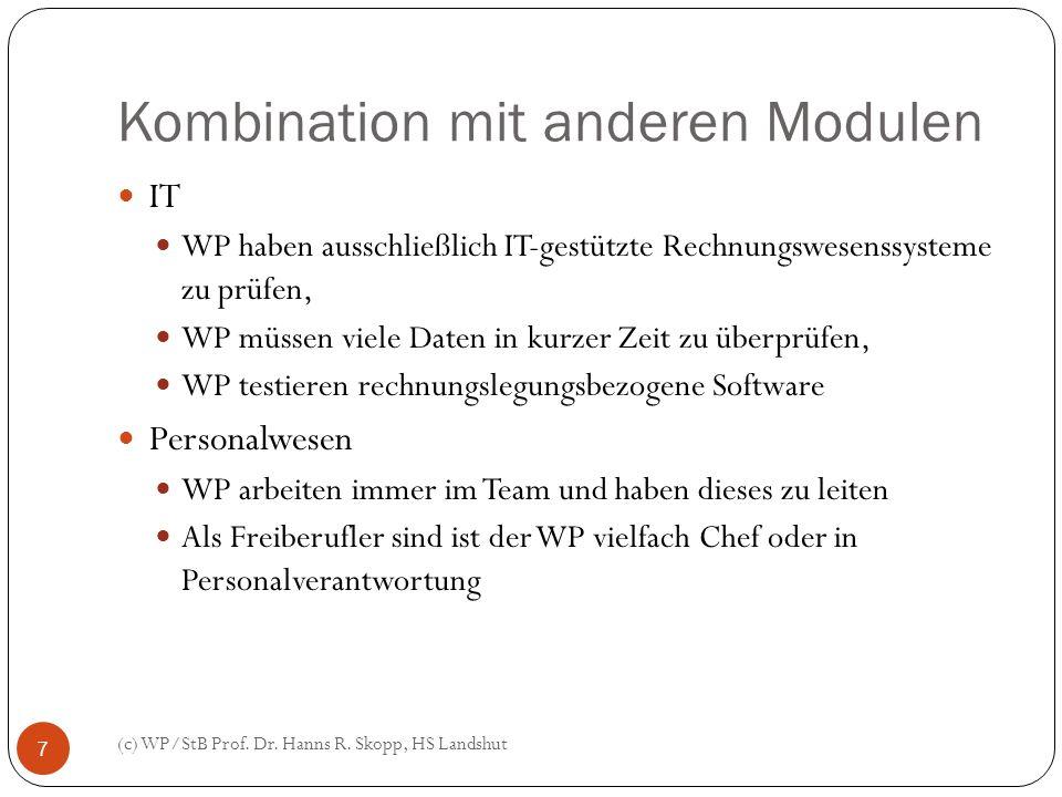 Kombination mit anderen Modulen (c) WP/StB Prof. Dr. Hanns R. Skopp, HS Landshut 7 IT WP haben ausschließlich IT-gestützte Rechnungswesenssysteme zu p