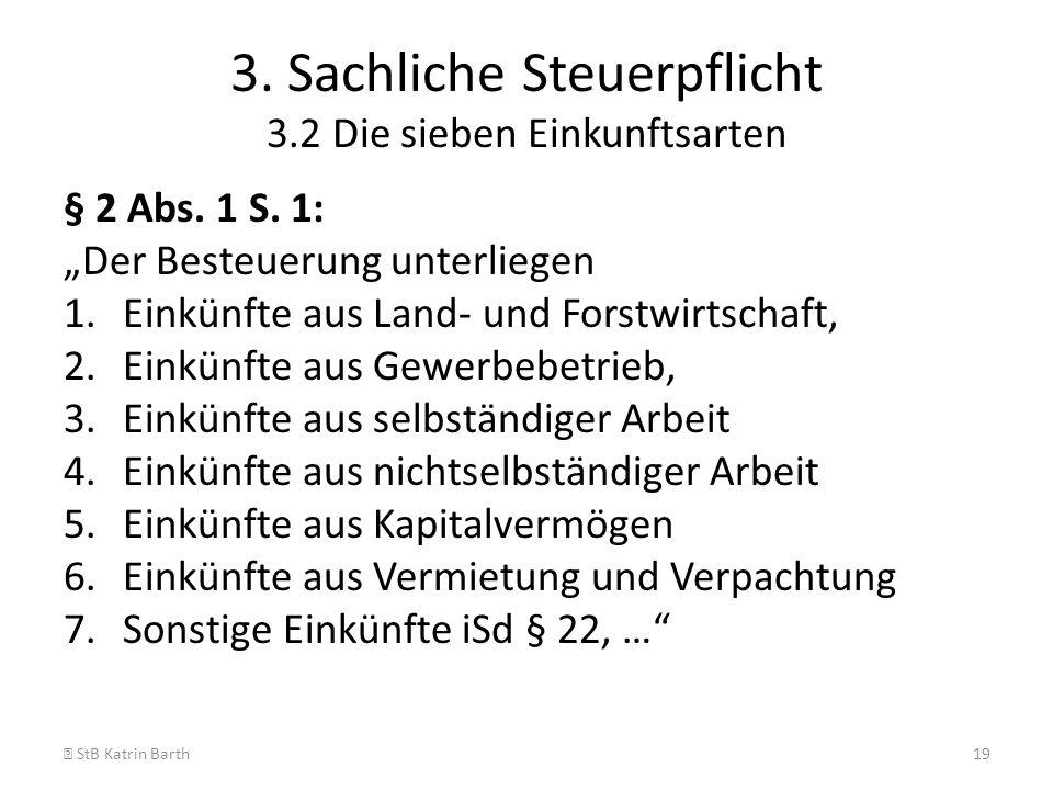 3. Sachliche Steuerpflicht 3.2 Die sieben Einkunftsarten § 2 Abs. 1 S. 1: Der Besteuerung unterliegen 1.Einkünfte aus Land- und Forstwirtschaft, 2.Ein