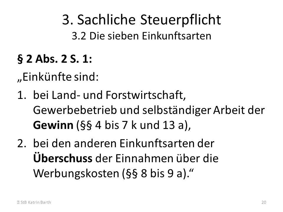 3. Sachliche Steuerpflicht 3.2 Die sieben Einkunftsarten § 2 Abs. 2 S. 1: Einkünfte sind: 1.bei Land- und Forstwirtschaft, Gewerbebetrieb und selbstän