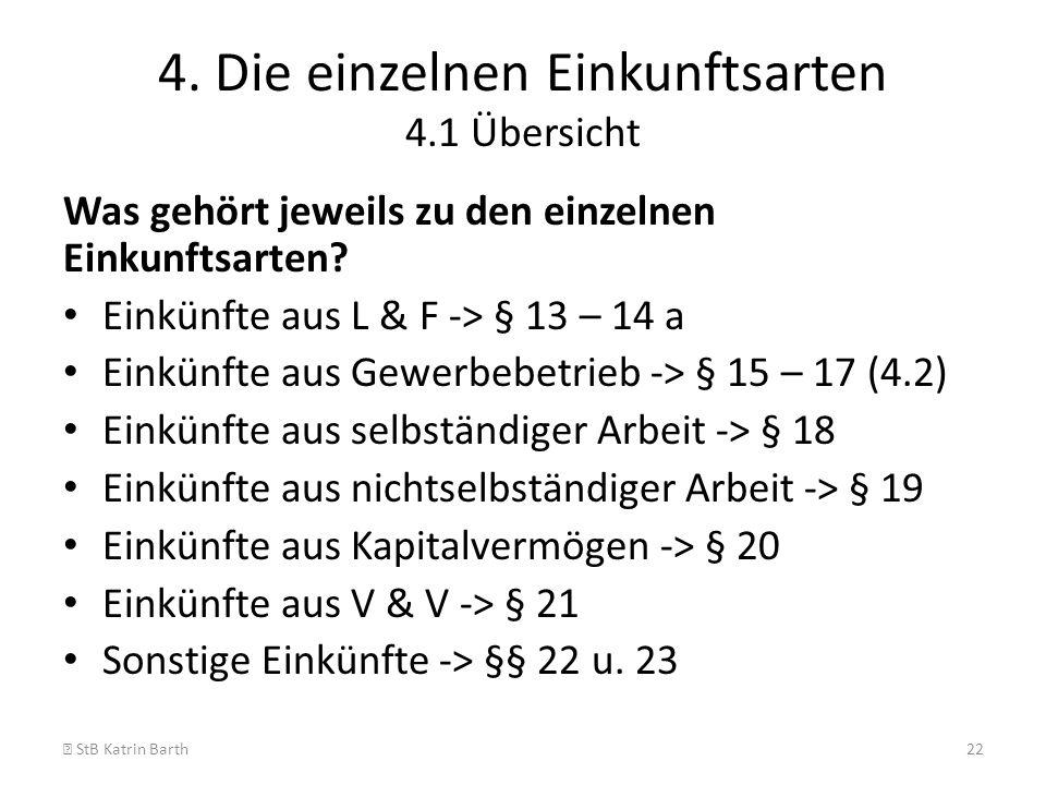 4. Die einzelnen Einkunftsarten 4.1 Übersicht Was gehört jeweils zu den einzelnen Einkunftsarten? Einkünfte aus L & F -> § 13 – 14 a Einkünfte aus Gew