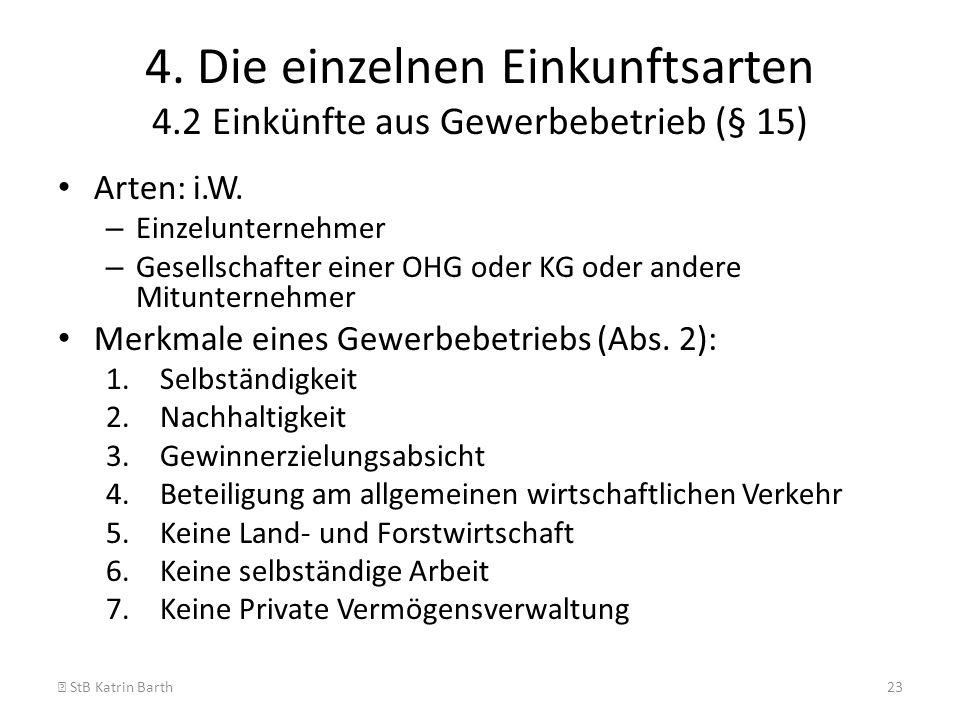 4. Die einzelnen Einkunftsarten 4.2 Einkünfte aus Gewerbebetrieb (§ 15) Arten: i.W. – Einzelunternehmer – Gesellschafter einer OHG oder KG oder andere