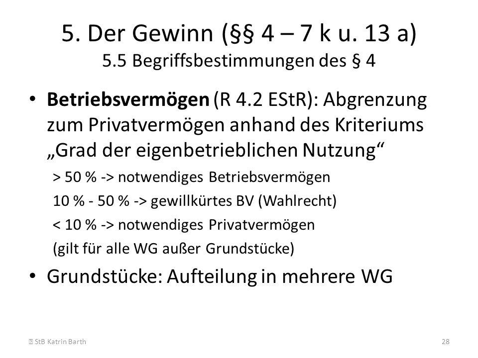 5. Der Gewinn (§§ 4 – 7 k u. 13 a) 5.5 Begriffsbestimmungen des § 4 Betriebsvermögen (R 4.2 EStR): Abgrenzung zum Privatvermögen anhand des Kriteriums