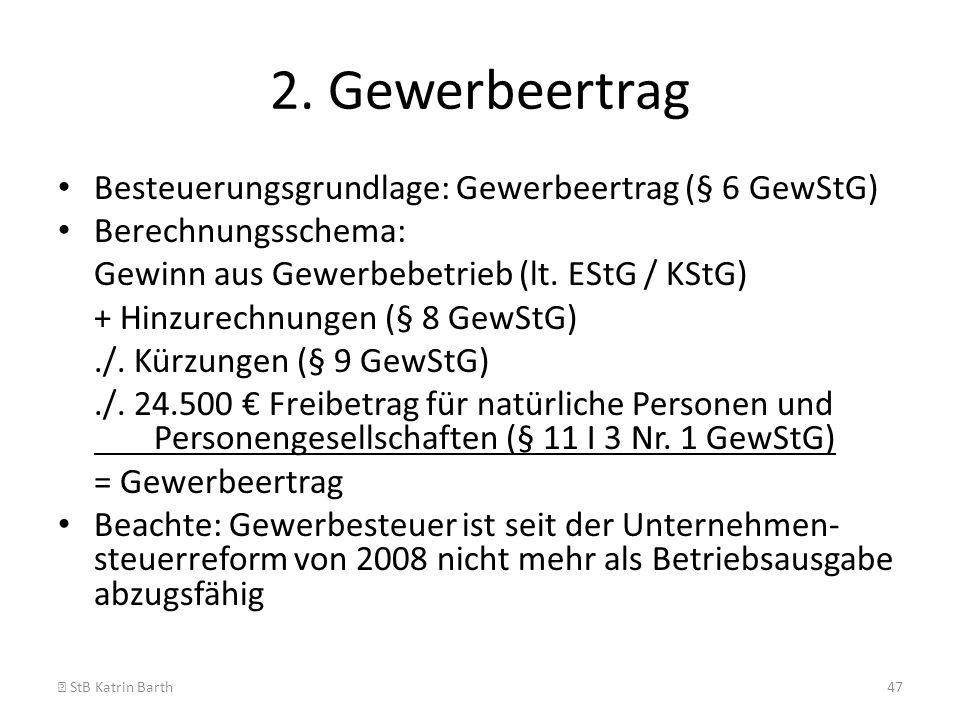 2. Gewerbeertrag Besteuerungsgrundlage: Gewerbeertrag (§ 6 GewStG) Berechnungsschema: Gewinn aus Gewerbebetrieb (lt. EStG / KStG) + Hinzurechnungen (§