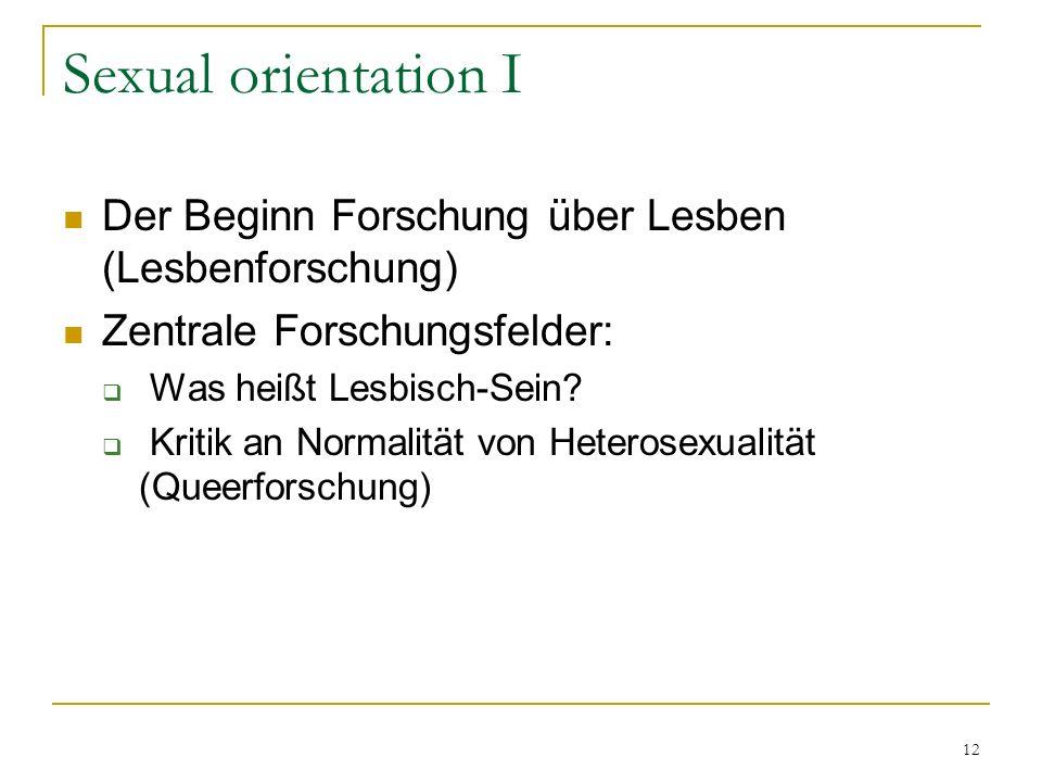 12 Sexual orientation I Der Beginn Forschung über Lesben (Lesbenforschung) Zentrale Forschungsfelder: Was heißt Lesbisch-Sein.