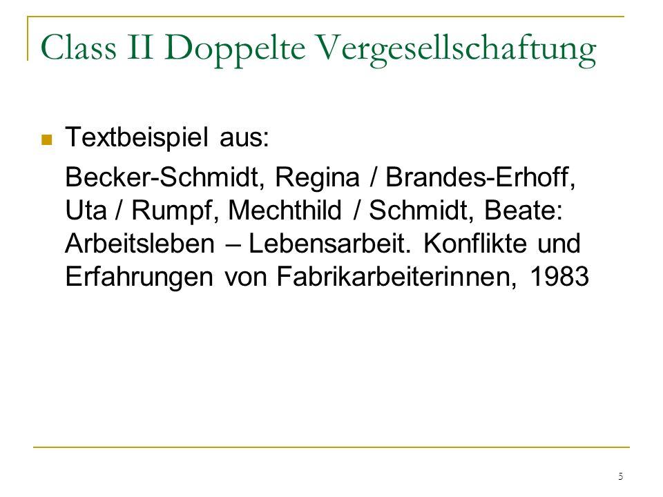 5 Class II Doppelte Vergesellschaftung Textbeispiel aus: Becker-Schmidt, Regina / Brandes-Erhoff, Uta / Rumpf, Mechthild / Schmidt, Beate: Arbeitsleben – Lebensarbeit.