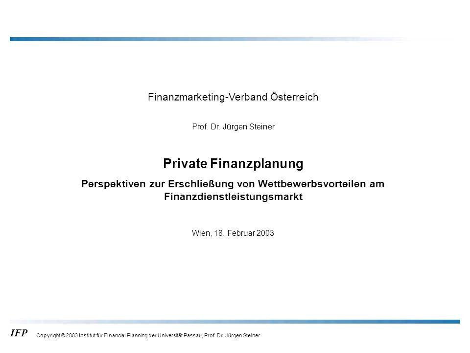 IFP Copyright © 2003 Institut für Financial Planning der Universität Passau, Prof. Dr. Jürgen Steiner Finanzmarketing-Verband Österreich Prof. Dr. Jür