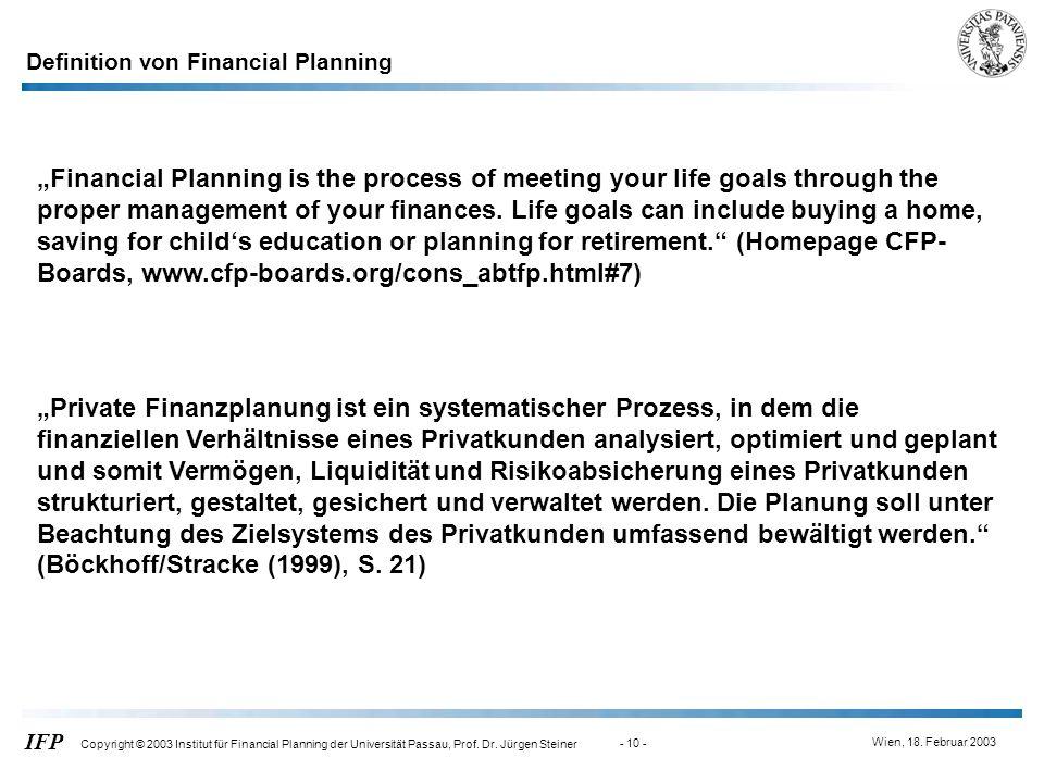 Wien, 18. Februar 2003 IFP Copyright © 2003 Institut für Financial Planning der Universität Passau, Prof. Dr. Jürgen Steiner - 10 - Definition von Fin