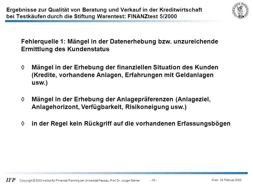 Wien, 18. Februar 2003 IFP Copyright © 2003 Institut für Financial Planning der Universität Passau, Prof. Dr. Jürgen Steiner - 16 - Fehlerquelle 1: Mä