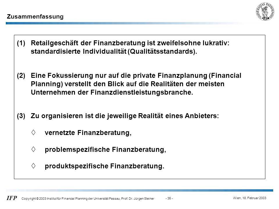 Wien, 18. Februar 2003 IFP Copyright © 2003 Institut für Financial Planning der Universität Passau, Prof. Dr. Jürgen Steiner - 35 - (2)Eine Fokussieru