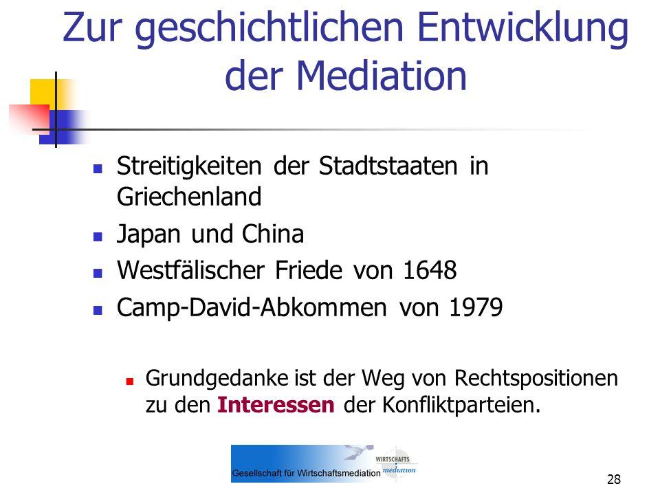 28 Zur geschichtlichen Entwicklung der Mediation Streitigkeiten der Stadtstaaten in Griechenland Japan und China Westfälischer Friede von 1648 Camp-Da