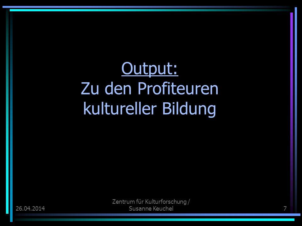 26.04.2014 Zentrum für Kulturforschung / Susanne Keuchel18 Wie sieht hier die Praxis der kulturellen Bildung in der Ganztagsschule aus?