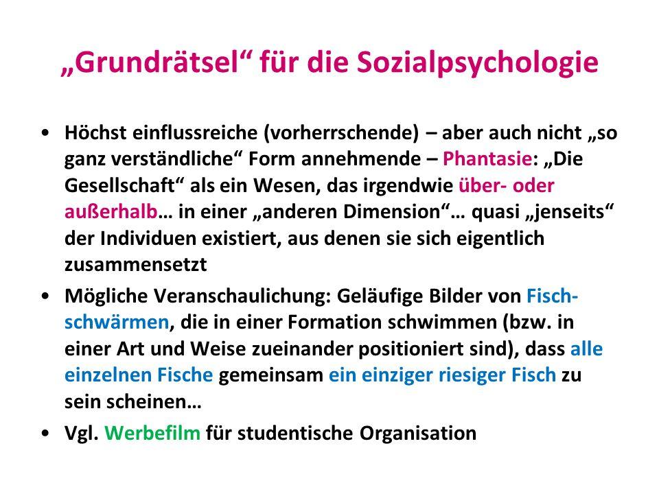 Grundrätsel für die Sozialpsychologie Höchst einflussreiche (vorherrschende) – aber auch nicht so ganz verständliche Form annehmende – Phantasie: Die
