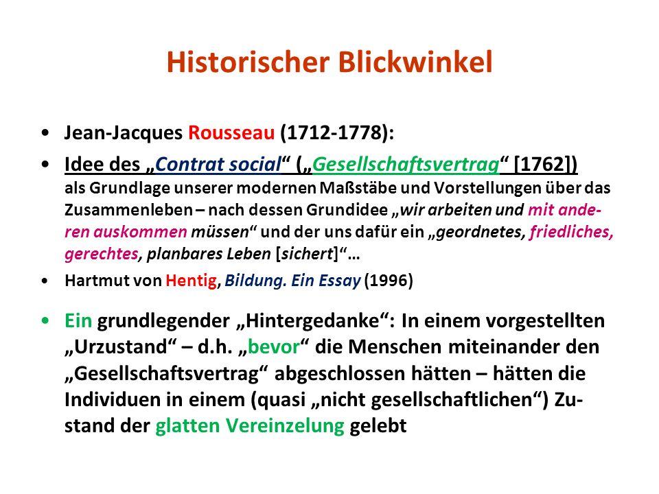 Historischer Blickwinkel Jean-Jacques Rousseau (1712-1778): Idee des Contrat social (Gesellschaftsvertrag [1762]) als Grundlage unserer modernen Maßst