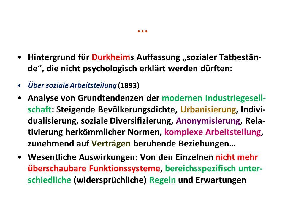 … Hintergrund für Durkheims Auffassung sozialer Tatbestän- de, die nicht psychologisch erklärt werden dürften: Über soziale Arbeitsteilung (1893) Anal