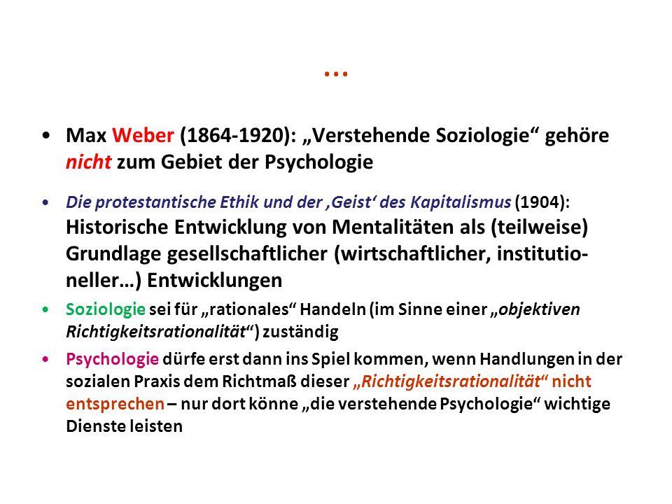 … Max Weber (1864-1920): Verstehende Soziologie gehöre nicht zum Gebiet der Psychologie Die protestantische Ethik und der Geist des Kapitalismus (1904
