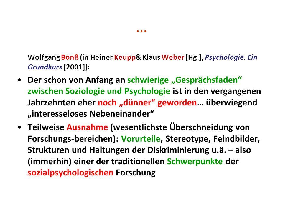 … Wolfgang Bonß (in Heiner Keupp& Klaus Weber [Hg.], Psychologie. Ein Grundkurs [2001]): Der schon von Anfang an schwierige Gesprächsfaden zwischen So