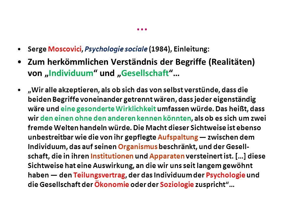 … Serge Moscovici, Psychologie sociale (1984), Einleitung: Zum herkömmlichen Verständnis der Begriffe (Realitäten) von Individuum und Gesellschaft… Wi