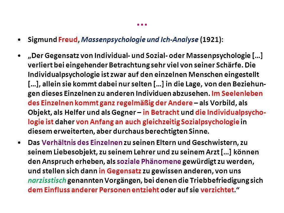 … Sigmund Freud, Massenpsychologie und Ich-Analyse (1921): Der Gegensatz von Individual- und Sozial- oder Massenpsychologie […] verliert bei eingehend
