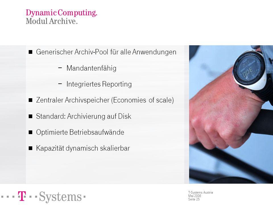 Seite 25 T-Systems Austria Mai 2006 Generischer Archiv-Pool für alle Anwendungen Mandantenfähig Integriertes Reporting Zentraler Archivspeicher (Econo