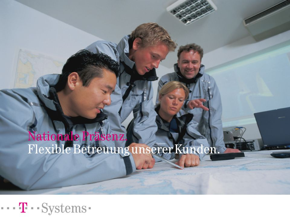 Nationale Präsenz. Flexible Betreuung unserer Kunden.