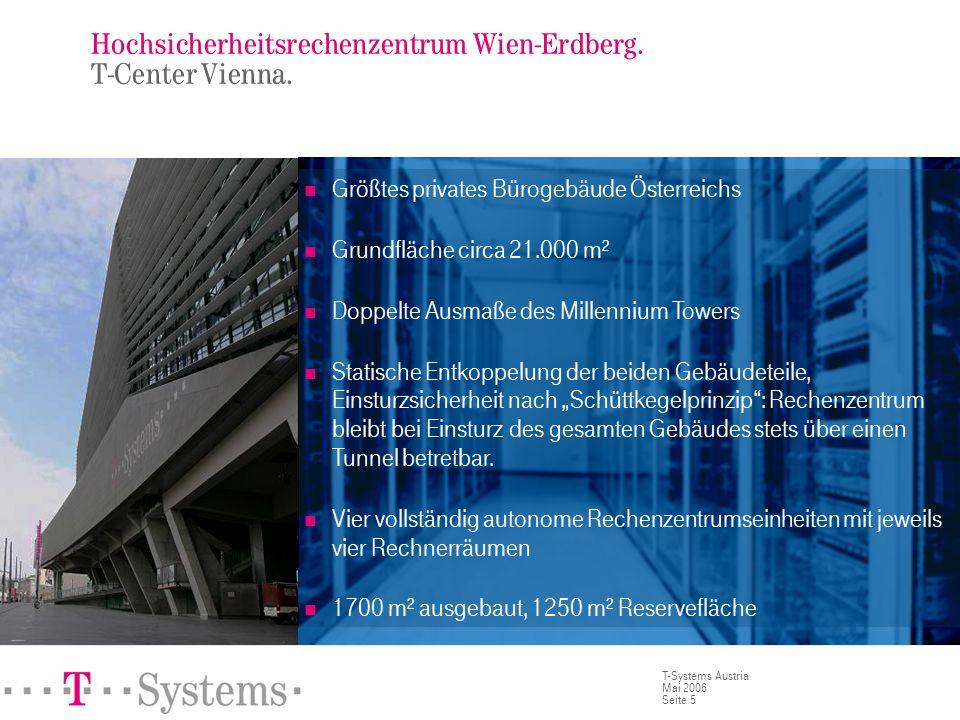 Seite 5 T-Systems Austria Mai 2006 Hochsicherheitsrechenzentrum Wien-Erdberg. T-Center Vienna. Größtes privates Bürogebäude Österreichs Grundfläche ci