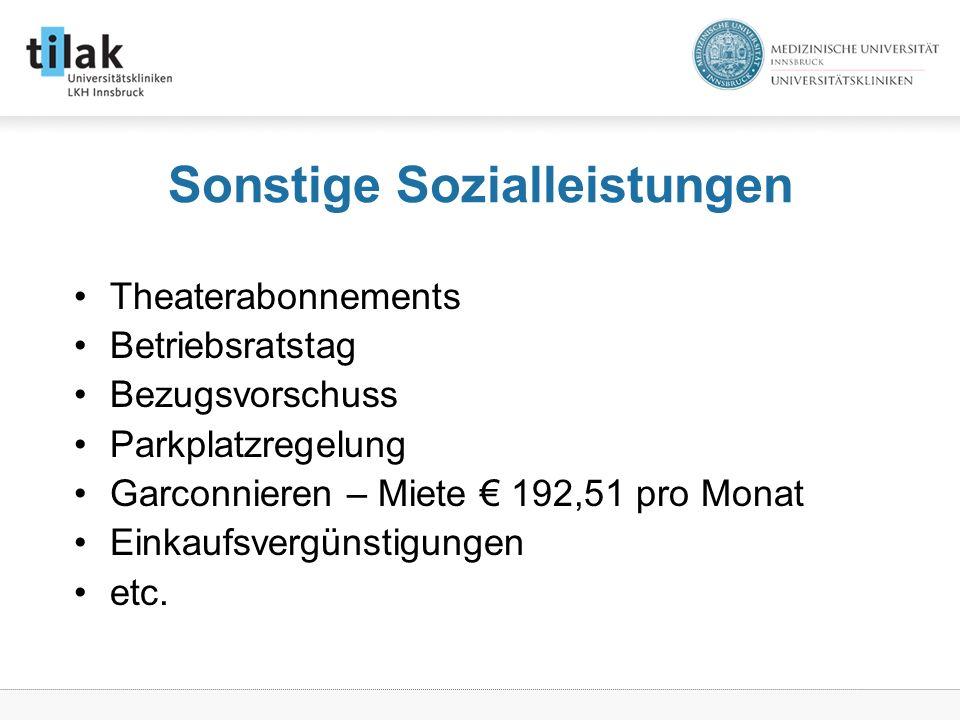 Sonstige Sozialleistungen Theaterabonnements Betriebsratstag Bezugsvorschuss Parkplatzregelung Garconnieren – Miete 192,51 pro Monat Einkaufsvergünstigungen etc.