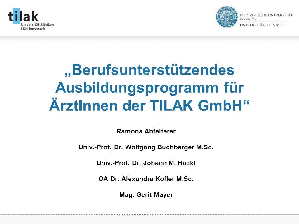 Berufsunterstützendes Ausbildungsprogramm für ÄrztInnen der TILAK GmbH Ramona Abfalterer Univ.-Prof.