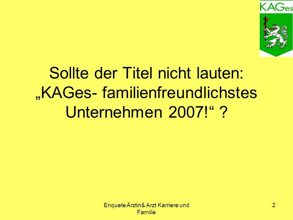 Enquete Ärztin& Arzt Karriere und Familie 2 Sollte der Titel nicht lauten: KAGes- familienfreundlichstes Unternehmen 2007.