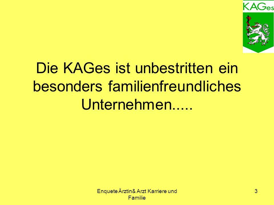 Enquete Ärztin& Arzt Karriere und Familie 3 Die KAGes ist unbestritten ein besonders familienfreundliches Unternehmen.....