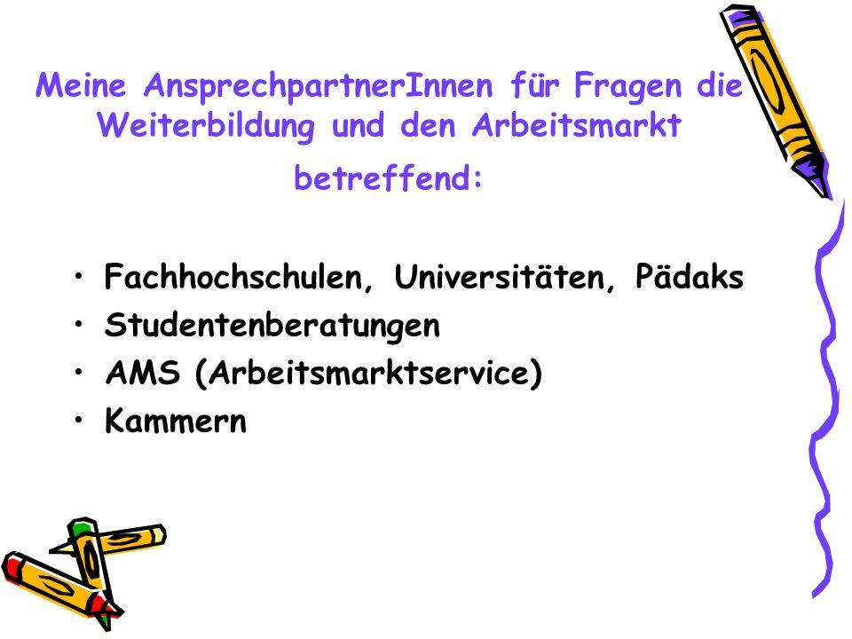 Meine AnsprechpartnerInnen für Fragen die Weiterbildung und den Arbeitsmarkt betreffend: Fachhochschulen, Universitäten, Pädaks Studentenberatungen AM