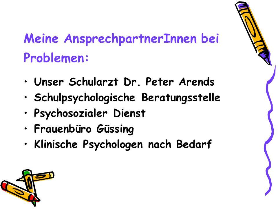 Meine AnsprechpartnerInnen bei Problemen: Unser Schularzt Dr. Peter Arends Schulpsychologische Beratungsstelle Psychosozialer Dienst Frauenbüro Güssin