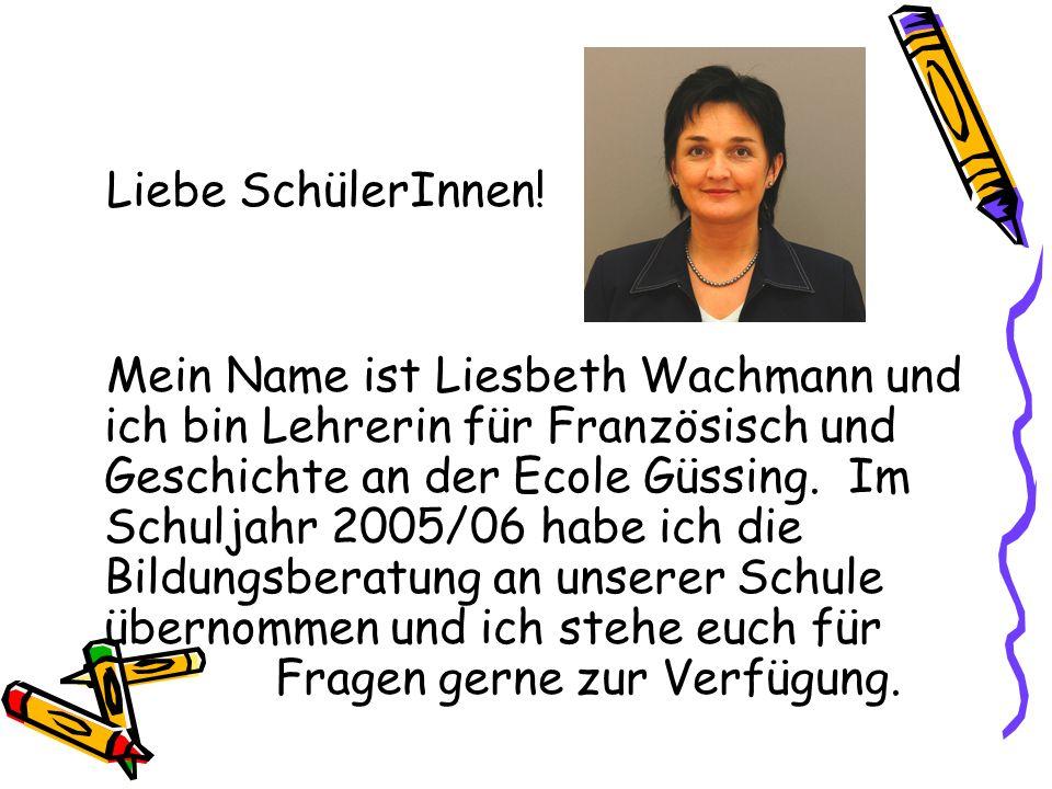 Liebe SchülerInnen! Mein Name ist Liesbeth Wachmann und ich bin Lehrerin für Französisch und Geschichte an der Ecole Güssing. Im Schuljahr 2005/06 hab