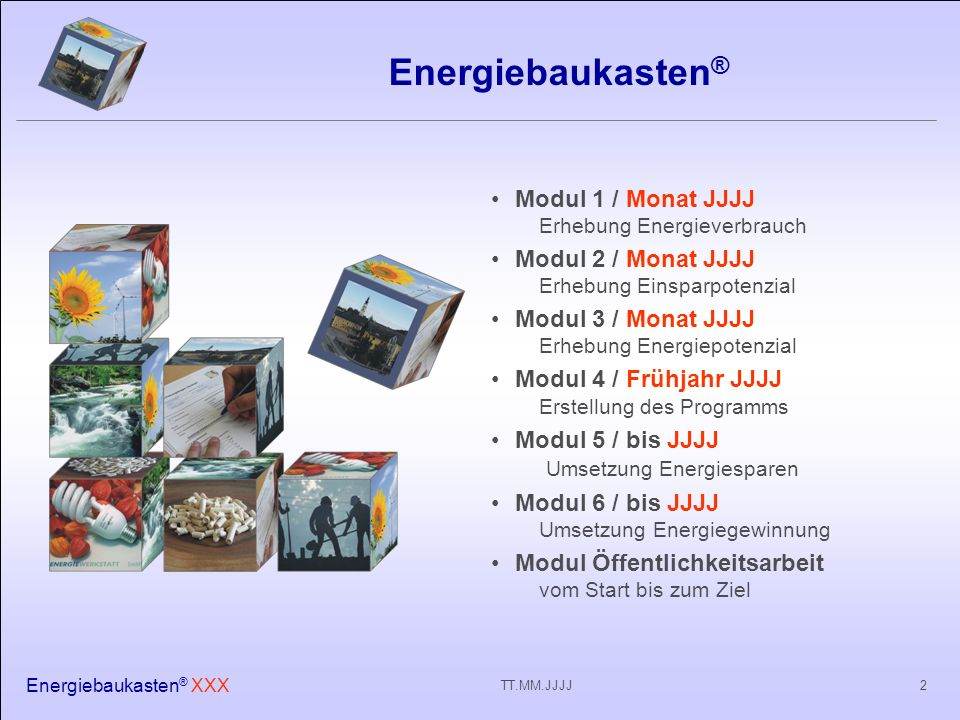 Energiebaukasten ® XXX 13TT.MM.JJJJ Modul 2 - Einsparpotenzial Strom Anstieg des Stromverbrauchs JJJJ - JJJJ um Zahl % –Verbrauch der Haushalte überdurchschnittlich Mit Beispielen losstarten (Schule, Gewerbe)