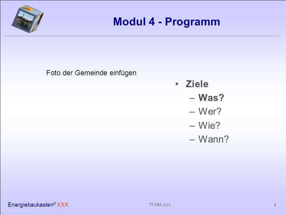 Energiebaukasten ® XXX 4TT.MM.JJJJ Modul 4 - Programm Ziele –Was.