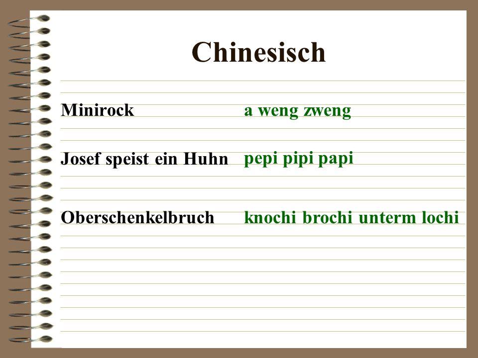 Chinesisch Minirocka weng zweng Josef speist ein Huhn pepi pipi papi Oberschenkelbruchknochi brochi unterm lochi