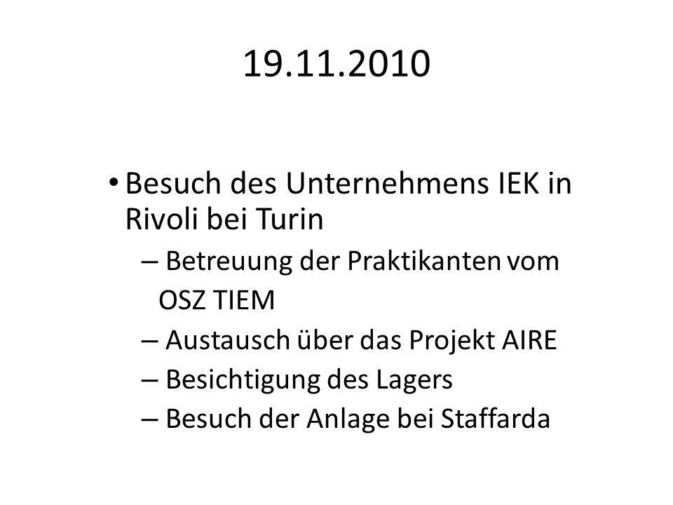 19.11.2010 Besuch des Unternehmens IEK in Rivoli bei Turin – Betreuung der Praktikanten vom OSZ TIEM – Austausch über das Projekt AIRE – Besichtigung des Lagers – Besuch der Anlage bei Staffarda