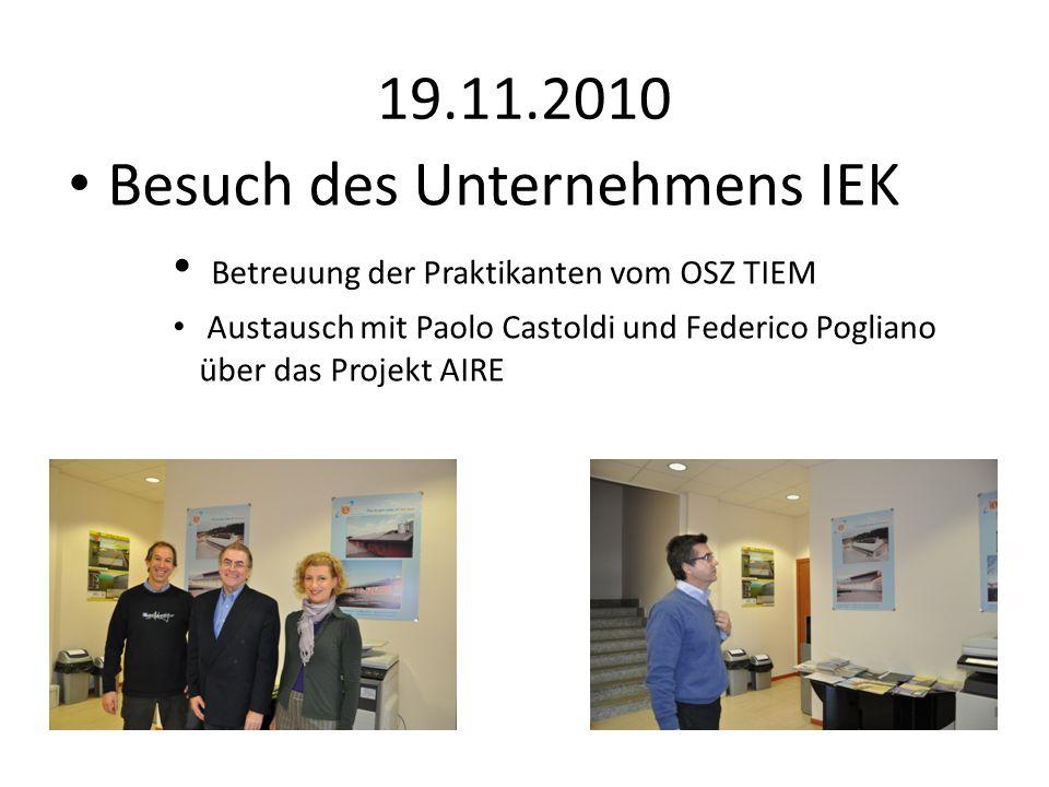 19.11.2010 Besuch des Unternehmens IEK Betreuung der Praktikanten vom OSZ TIEM Austausch mit Paolo Castoldi und Federico Pogliano über das Projekt AIRE